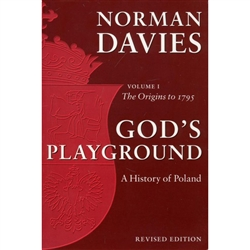 God's Playground: A History of Poland Vol. 1 - The Origins to 1795
