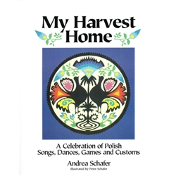 My Harvest Home - A Celebration Of Polish Songs, Dances, Games And Customs