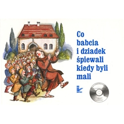 Co Babcia i Dziadek Spiewali Kiedy Byli Mali - What Grandma and Grandpa Sang When They Were Small