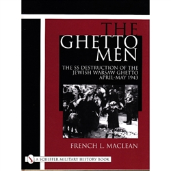The Ghetto Men: The SS Destruction of the Jewish Warsaw Ghetto April-May 1943