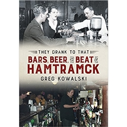 They Drank to That: Bars, Beer and the Beat of Hamtramck