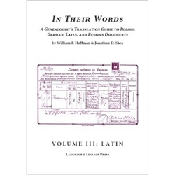 In Their Words: A Genealogist's Translation Guide to Polish, German, Latin  and Russian Documents, Volume III: Latin